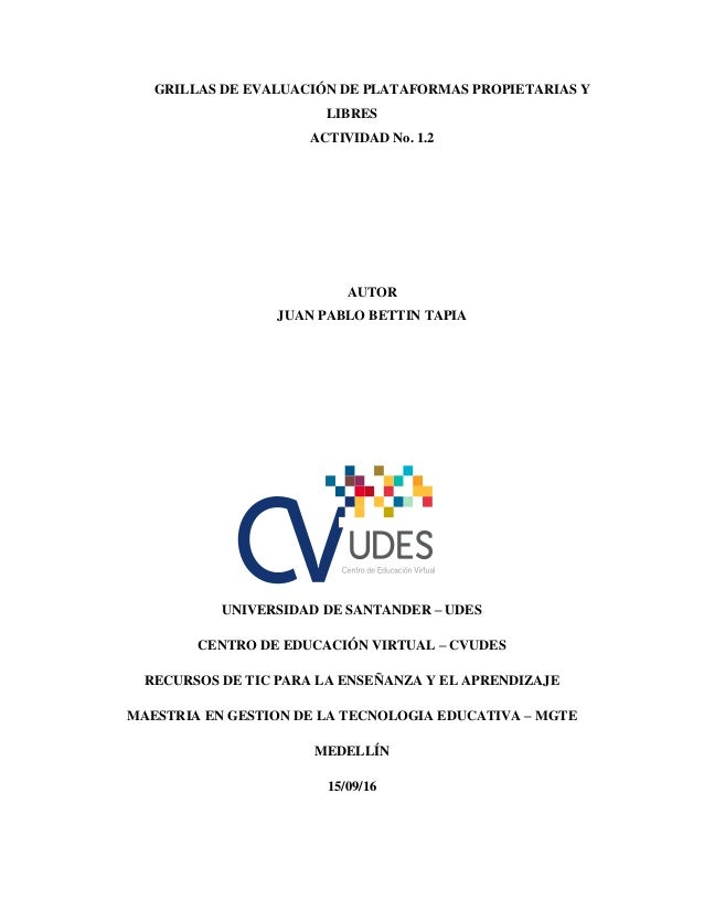 GRILLAS DE EVALUACIÓN DE PLATAFORMAS PROPIETARIAS Y LIBRES ACTIVIDAD No. 1.2 AUTOR JUAN PABLO BETTIN TAPIA UNIVERSIDAD DE ...