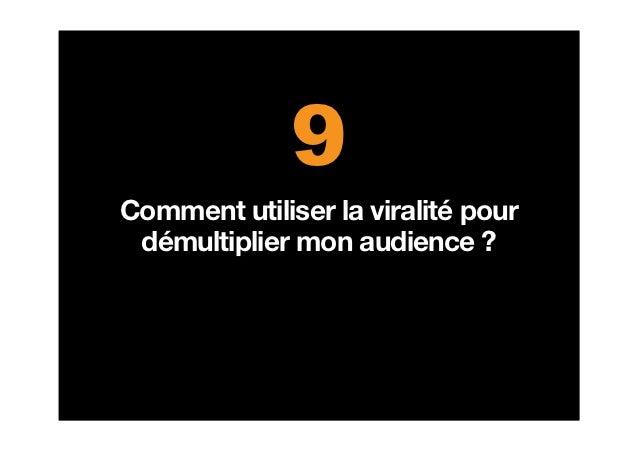 9Comment utiliser la viralité pour démultiplier mon audience ?