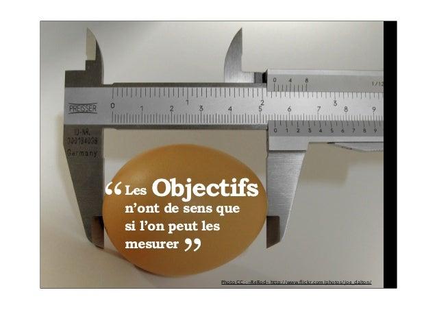 """Objectifs""""   Les    n'ont de sens que    si l'on peut les            """"    mesurer                  Photo CC : ~ReRod~ http..."""