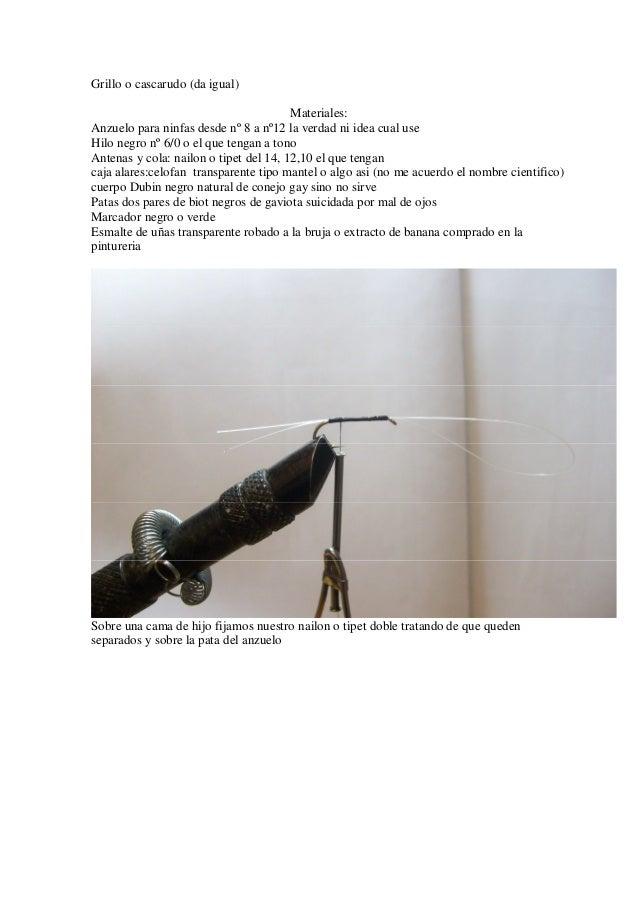 Grillo o cascarudo (da igual) Materiales: Anzuelo para ninfas desde nº 8 a nº12 la verdad ni idea cual use Hilo negro nº 6...
