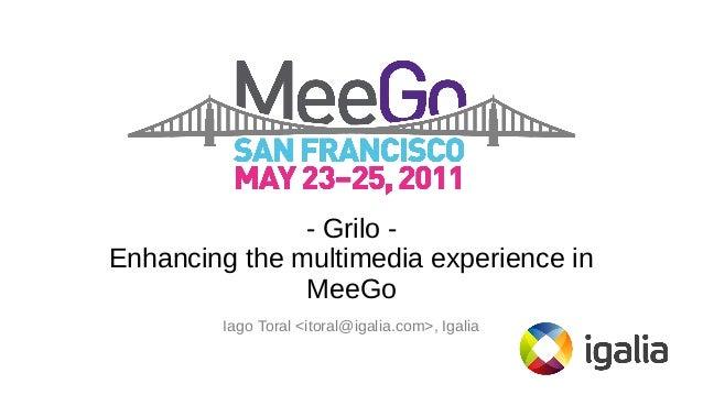 - Grilo Enhancing the multimedia experience in MeeGo Iago Toral <itoral@igalia.com>, Igalia