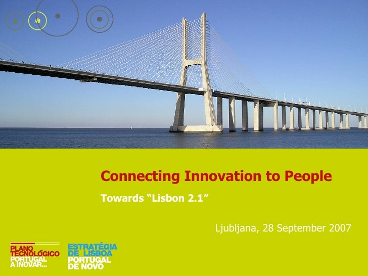 "Connecting Innovation to People Towards ""Lisbon 2.1"" Ljubljana, 28 September 2007"