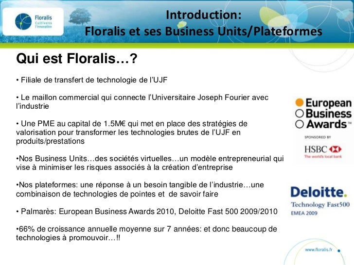 Introduction:                    Floralis et ses Business Units/PlateformesQui est Floralis…?• Filiale de transfert de tec...