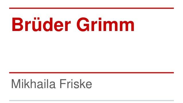 Brüder Grimm Mikhaila Friske