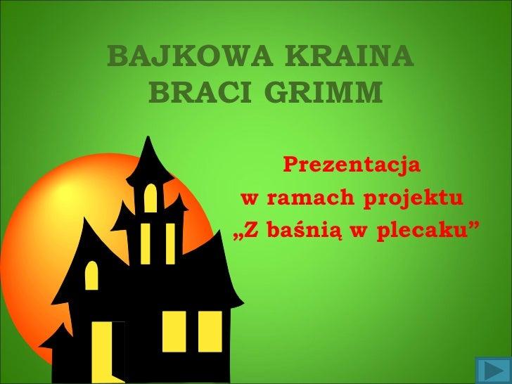 """BAJKOWA KRAINA  BRACI GRIMM Prezentacja  w ramach projektu  """" Z baśnią w plecaku"""""""