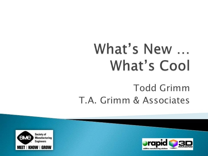 What's New … What's Cool<br />Todd Grimm<br />T.A. Grimm & Associates<br />