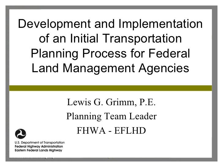 Development and Implementation   of an Initial Transportation  Planning Process for Federal  Land Management Agencies     ...