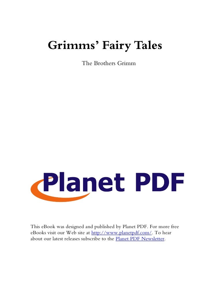 Grimms' Fairy Tales                       The Brothers Grimm     This eBook was designed and published by Planet PDF. For ...