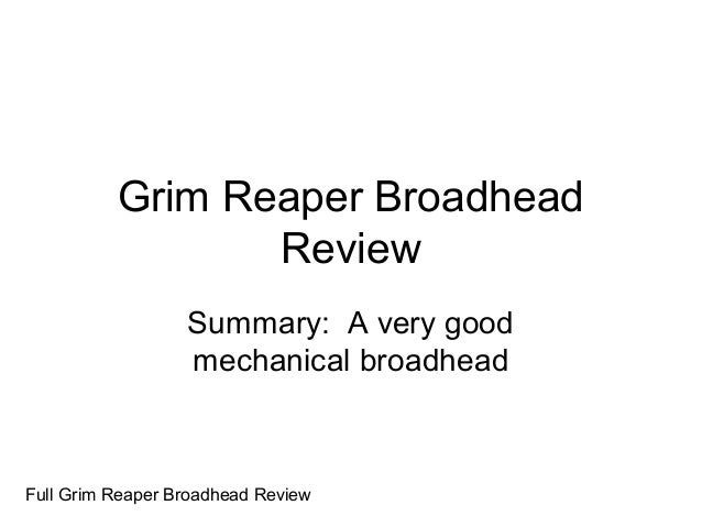 Grim Reaper Broadhead Review Summary: A very good mechanical broadhead Full Grim Reaper Broadhead Review