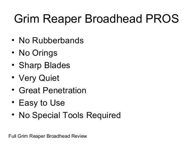 Grim Reaper Broadhead PROS • No Rubberbands • No Orings • Sharp Blades • Very Quiet • Great Penetration • Easy to Use • No...