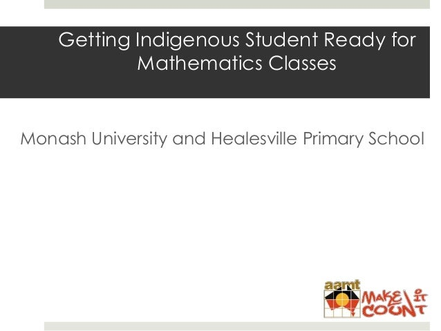 Getting Indigenous Student Ready for Mathematics Classes Monash University and Healesville Primary School