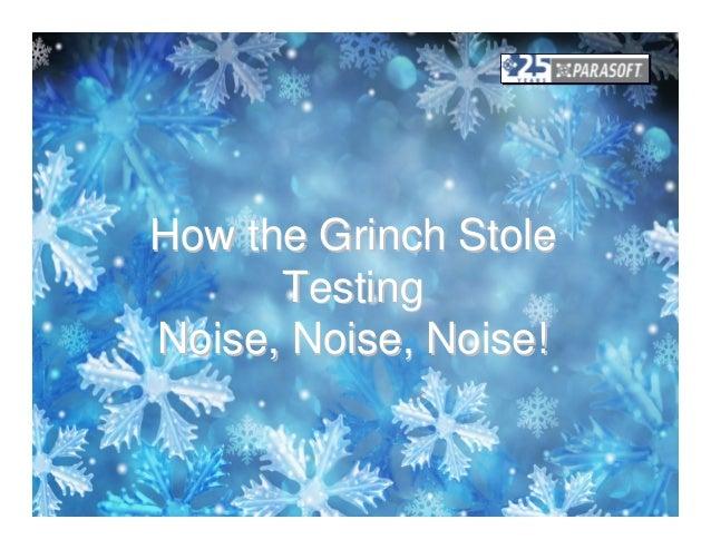 How the Grinch Stole      TestingNoise, Noise, Noise!
