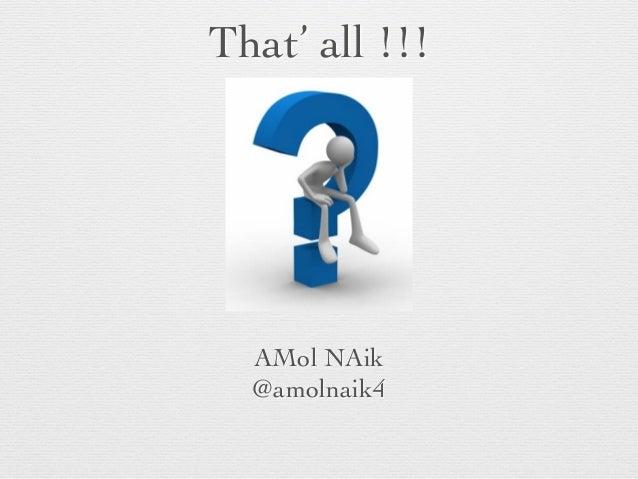 That' all !!!  AMol NAik  @amolnaik4