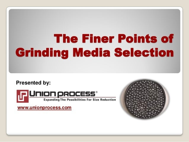 The Finer Points of Grinding Media Selection Presented by: www.unionprocess.com