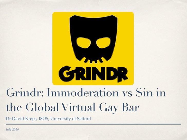 Grindr: Immoderation vs Sin in the Global Virtual Gay Bar Dr David Kreps, ISOS, University of Salford  July 2010