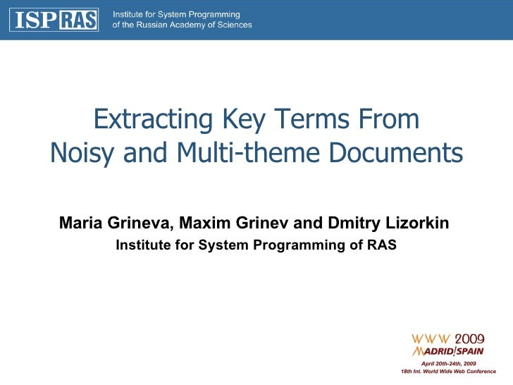 Extracting Key Terms From Noisy and Multi - theme  D ocuments Maria Grineva, Maxim Grinev and Dmitry Lizorkin  Institute f...