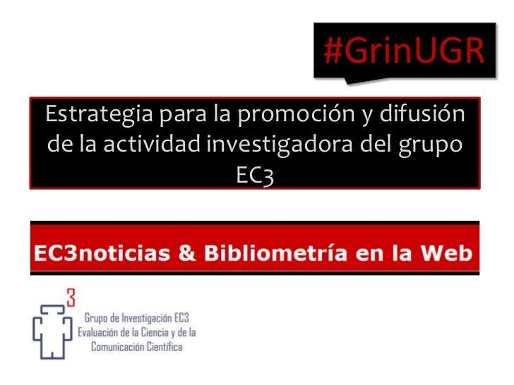 #GrinUGR<br />Estrategia para la promoción y difusión de la actividad investigadora del grupo EC3<br />