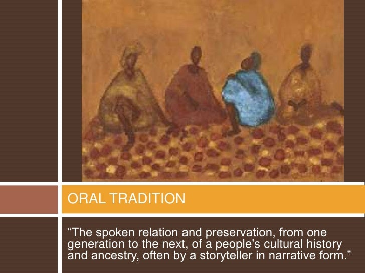 """""""The spoken relation and preservation, from one generation to the next, of a people's cultural history and ancestry, ..."""