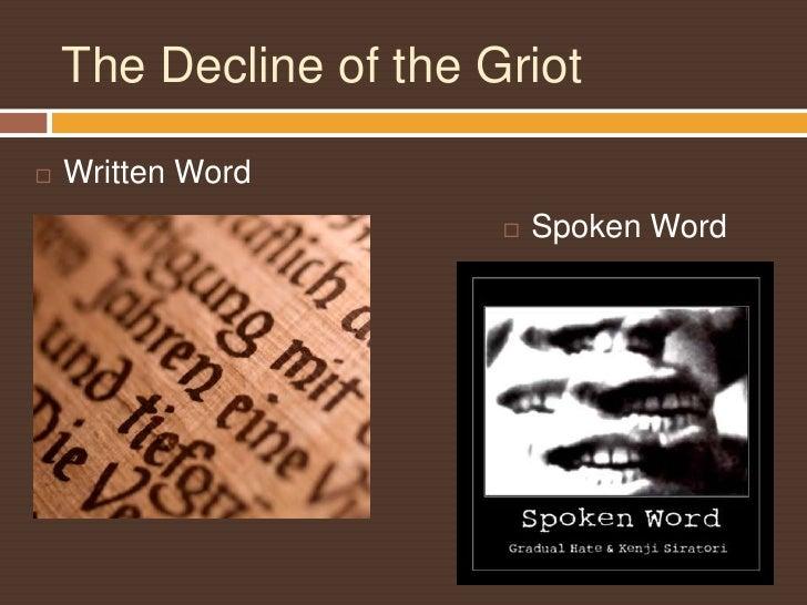 The Decline of the Griot<br /><ul><li>Written Word</li></ul>Spoken Word<br />