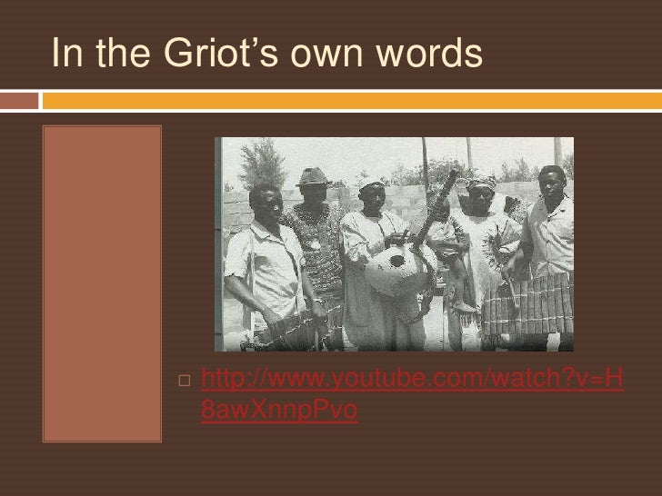 In the Griot's own words<br />http://www.youtube.com/watch?v=H8awXnnpPvo<br />