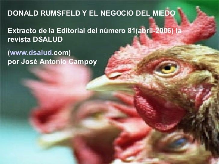 DONALD RUMSFELD Y EL NEGOCIO DEL MIEDO Extracto de la Editorial del número 81(abril-2006) la revista DSALUD  ( www . dsalu...