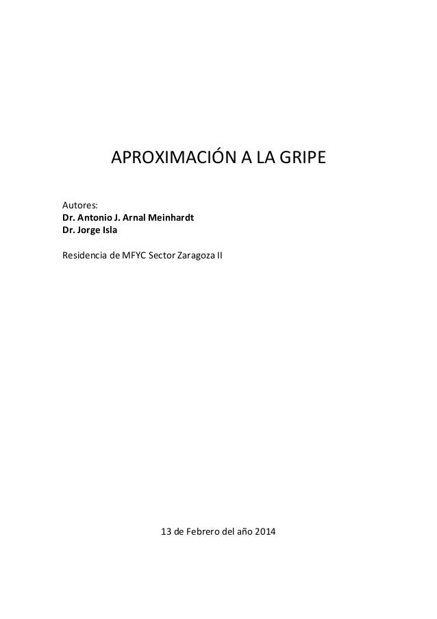 APROXIMACIÓN A LA GRIPE Autores: Dr. Antonio J. Arnal Meinhardt Dr. Jorge Isla Residencia de MFYC Sector Zaragoza II  13 d...