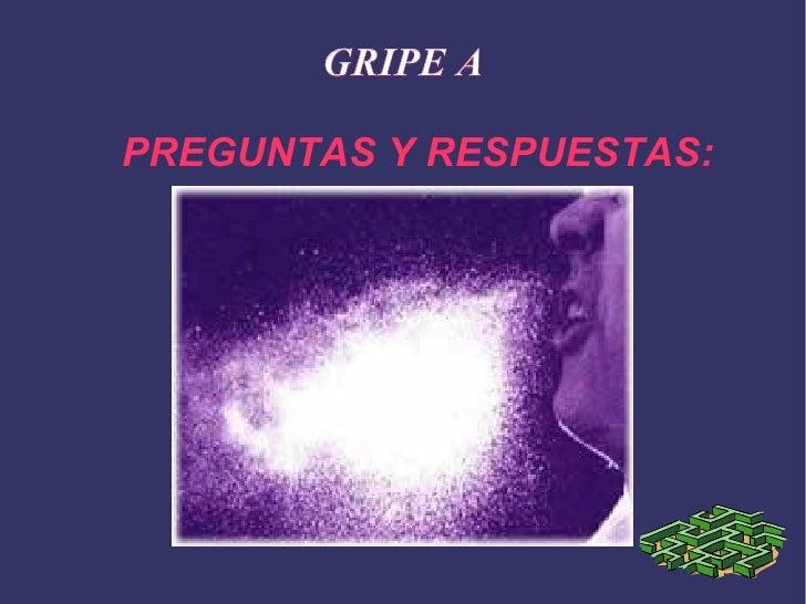 GRIPE A PREGUNTAS Y RESPUESTAS: