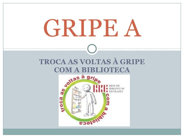 TROCA AS VOLTAS À GRIPE COM A BIBLIOTECA GRIPE A
