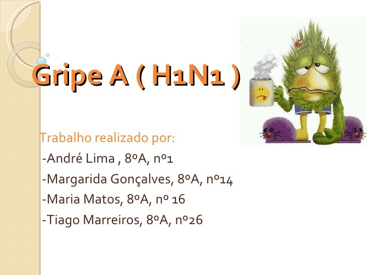 Gripe A ( H1N1 ) Trabalho realizado por: -André Lima , 8ºA, nº1 -Margarida Gonçalves, 8ºA, nº14 -Maria Matos, 8ºA, nº 16 -...