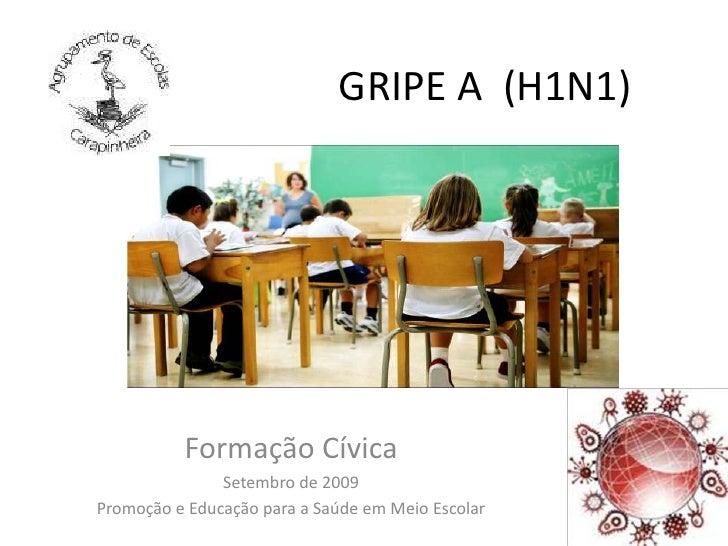 GRIPE A  (H1N1)<br />Formação Cívica<br />Setembro de 2009<br />Promoção e Educação para a Saúde em Meio Escolar<br />
