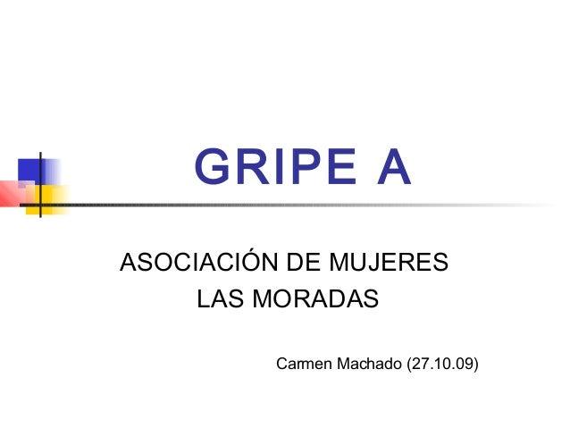 GRIPE A ASOCIACIÓN DE MUJERES LAS MORADAS Carmen Machado (27.10.09)