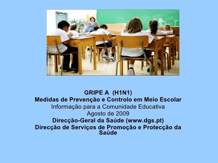 GRIPE A  (H1N1) Medidas de Prevenção e Controlo em Meio Escolar Informação para a Comunidade Educativa Agosto de 2009 Dire...