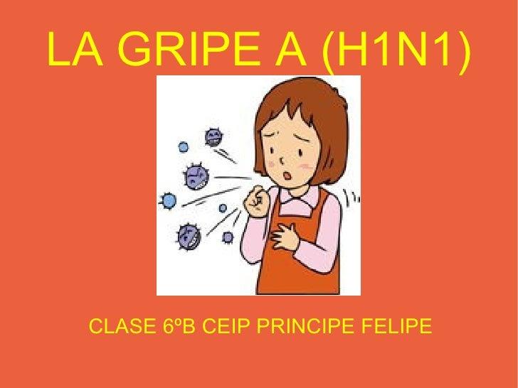 LA GRIPE A (H1N1) CLASE 6ºB CEIP PRINCIPE FELIPE