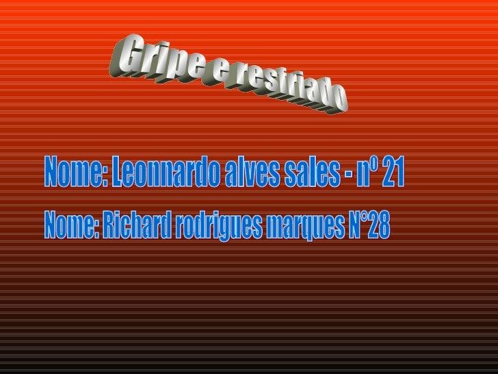 Gripe e resfriado Nome: Leonnardo alves sales - nº 21 Nome: Richard rodrigues marques N°28