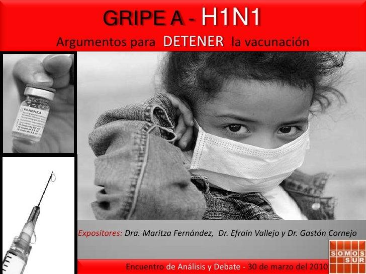 GRIPE A-H1N1<br />Argumentos para DETENER  la vacunación <br />Texto elaborado en  base al debate del Encuentro de Análisi...