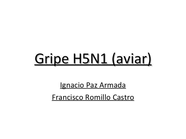 Gripe H5N1 (aviar) Ignacio Paz Armada Francisco Romillo Castro