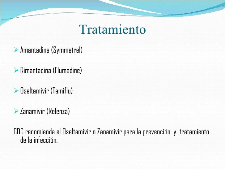 Tratamiento <ul><li>Amantadina (Symmetrel) </li></ul><ul><li>Rimantadina (Flumadine) </li></ul><ul><li>Oseltamivir (Tamifl...