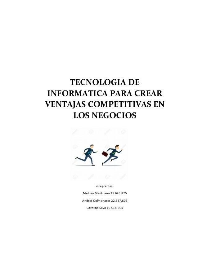 TECNOLOGIA DE INFORMATICA PARA CREAR VENTAJAS COMPETITIVAS EN LOS NEGOCIOS integrantes: Melissa Mantuano 25.626.825 Andres...