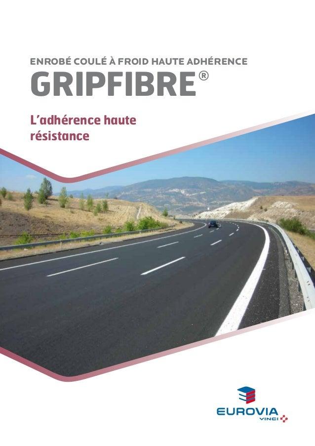 Enrobé coulé à froid haute adhérence  GRIPFIBRE  ®  L'adhérence haute résistance