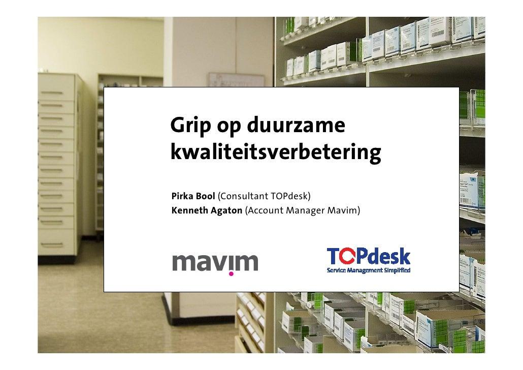 Grip op duurzamekwaliteitsverbeteringPirka Bool (Consultant TOPdesk)Kenneth Agaton (Account Manager Mavim)