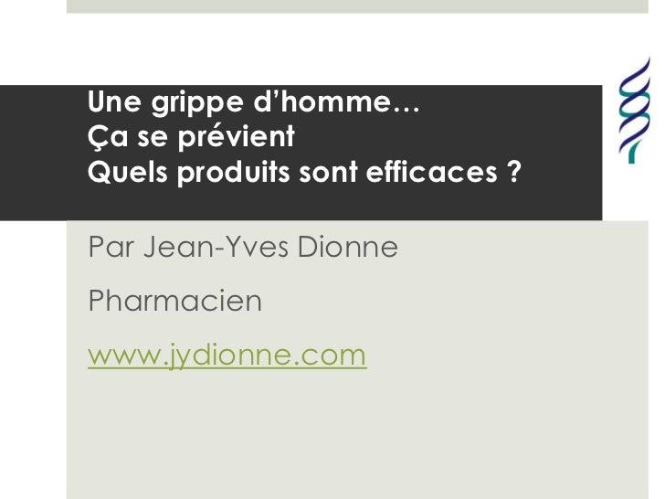 Une grippe d'homme…Ça se prévientQuels produits sont efficaces ?Par Jean-Yves DionnePharmacienwww.jydionne.com