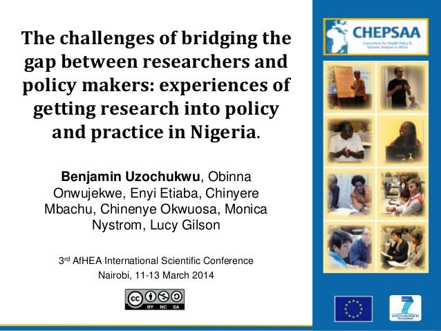 The challenges of bridging the gap between researchers and policy makers: experiences of getting research into policy and ...