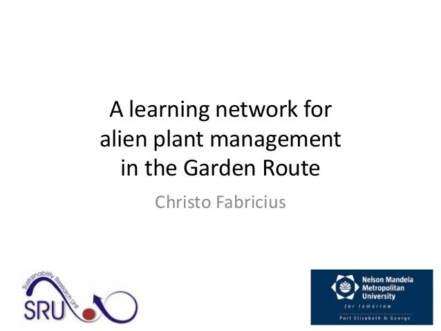 A learning network for alien plant management in the Garden Route Christo Fabricius