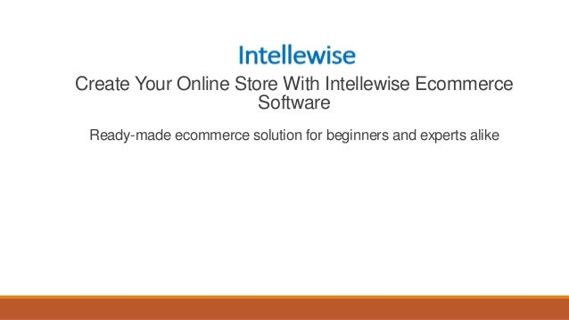 Create Your Online Store With Intellewise EcommerceSoftwareReady-made ecommerce solution for beginners and experts alike