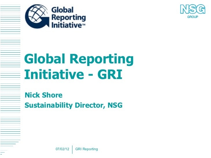 Global Reporting Initiative - GRI Nick Shore Sustainability Director, NSG