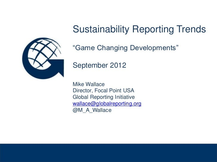 "Sustainability Reporting Trends              ""Game Changing Developments""              September 2012              Mike Wa..."