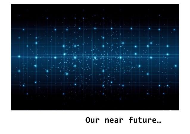 Our  near  future…
