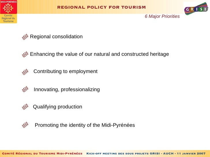 REGIONAL POLICY FOR TOURISM 6 Major Priorities Regional consolidation Enhancing the value of our natural and constructed h...