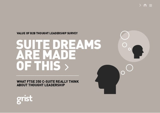 SUITEDREAMS ARE MADE OF THIS WHAT FTSE 350 C-SUITE REALLY THINK ABOUT THOUGHT LEADERSHIP VALUE OF B2B THOUGHT LEADERSHIP S...