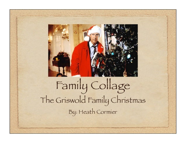 Family CollageThe Griswold Family Christmas       By: Heath Cormier